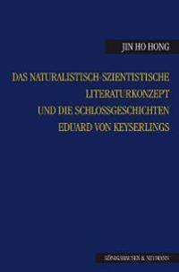 Das naturalistisch-szientistische Literaturkonzept und die Schlossgeschichten Eduard von Keyserlings