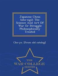 Japanese Chess (Sho-Ngi); The Science and Art of War or Struggle Philosophically Treated - War College Series