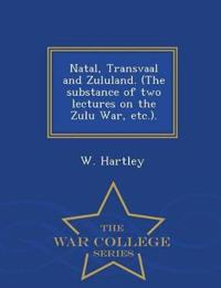 Natal, Transvaal and Zululand. (the Substance of Two Lectures on the Zulu War, Etc.). - War College Series