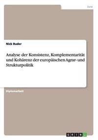 Analyse Der Konsistenz, Komplementaritat Und Koharenz Der Europaischen Agrar- Und Strukturpolitik