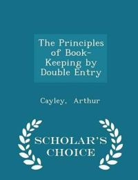 The Principles of Book-Keeping by Double Entry - Scholar's Choice Edition