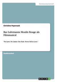 Baz Luhrmanns Moulin Rouge ALS Filmmusical