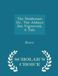The Headsman; Or, the Abbaye Des Vignerons. a Tale. - Scholar's Choice Edition