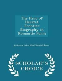 The Hero of Herat;a Frontier Biography in Romantic Form - Scholar's Choice Edition
