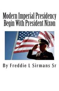 Modern Imperial Presidency Begin with President Nixon