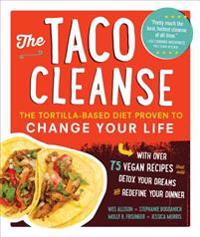 The Taco Cleanse: The Tortilla-Based Diet Proven to Change Your Life