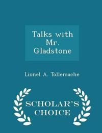 Talks with Mr. Gladstone - Scholar's Choice Edition