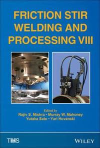 Friction Stir Welding and Processing VIII: Proceeedings of a Symposium Sponsored by the Shaping and Forming Committee of the Materials Processing & Ma