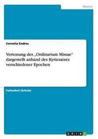 """Vertonung Des """"Ordinarium Missae"""" Dargestellt Anhand Des Kyriesatzes Verschiedener Epochen"""