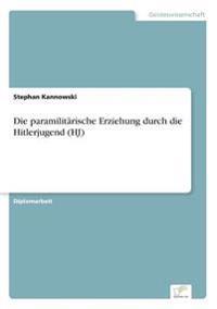 Die Paramilitarische Erziehung Durch Die Hitlerjugend (Hj)