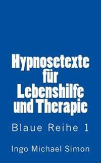 Hypnosetexte Fuer Lebenshilfe Und Therapie: Blaue Reihe 1 - Angstzustaende