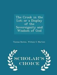 The Crook in the Lot; Or a Display of the Sovereignity and Wisdom of God - Scholar's Choice Edition