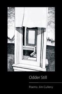 Odder Still: Poems: Jim Culleny