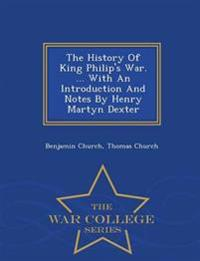 The History of King Philip's War. ... with an Introduction and Notes by Henry Martyn Dexter - War College Series