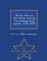 Naval Wars in the Baltic During the Sailing-Ship Epoch, 1522-1850 - War College Series