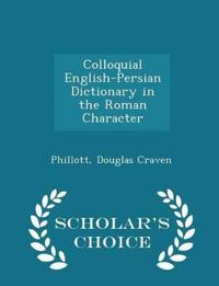Colloquial English-Persian Dictionary in the Roman Character - Scholar's Choice Edition