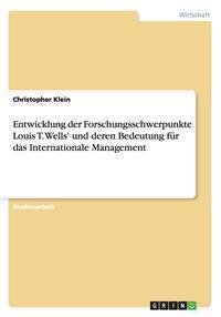 Entwicklung Der Forschungsschwerpunkte Louis T. Wells' Und Deren Bedeutung Fur Das Internationale Management
