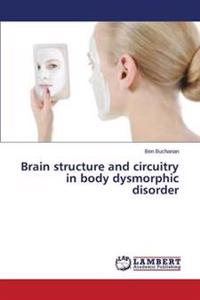 Brain Structure and Circuitry in Body Dysmorphic Disorder