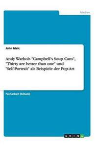 "Andy Warhols ""Campbell's Soup Cans,"" ""Thirty Are Better Than One"" Und ""Self-Portrait"" ALS Beispiele Der Pop-Art"