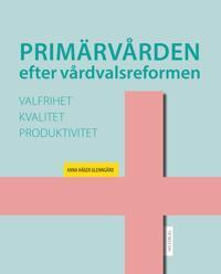 Primärvården efter vårdvalsreformen: valfrihet, kvalitet och produktivitet