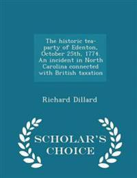 The Historic Tea-Party of Edenton, October 25th, 1774. an Incident in North Carolina Connected with British Taxation - Scholar's Choice Edition