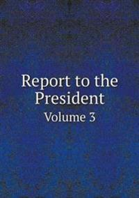 Report to the President Volume 3