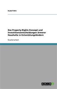 Das Property-Rights Konzept Und Investitionsentscheidungen Rmerer Haushalte in Entwicklungsl Ndern