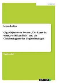 """Olga Grjasnowas Roman """"Der Russe Ist Einer, Der Birken Liebt Und Die Gleichzeitigkeit Des Ungleichzeitigen"""