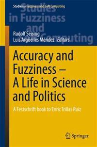 Accuracy and Fuzziness. a Life in Science and Politics: A Festschrift Book to Enric Trillas Ruiz