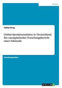 Online-Sportjournalisten in Deutschland. Ein Exemplarischer Forschungsbericht Einer Fallstudie