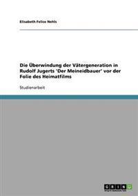 Die Uberwindung Der Vatergeneration in Rudolf Jugerts 'Der Meineidbauer' VOR Der Folie Des Heimatfilms