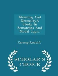 Meaning and Necessitya Study in Semantics and Modal Logic. - Scholar's Choice Edition