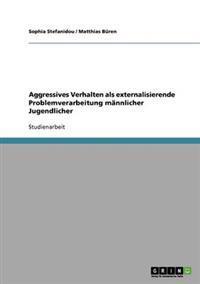 Aggressives Verhalten ALS Externalisierende Problemverarbeitung M Nnlicher Jugendlicher