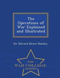 The Operations of War Explained and Illustrated - War College Series