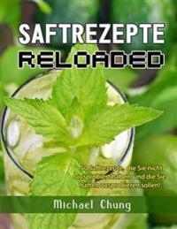 Saftrezepte Reloaded: 50 Saftrezepte, Die Sie Nicht Ausprobiert Haben Und Die Sie Hatten Ausprobieren Sollen!