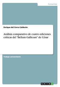 Analisis Comparativo de Cuatro Ediciones Criticas del Bellum Gallicum de Cesar