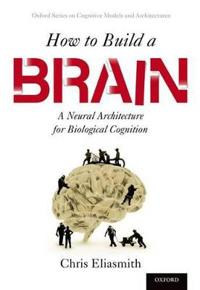 How to Build a Brain: A Neural Architecture for Biological Cognition