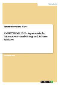 Anreizprobleme - Asymmetrische Informationsverarbeitung Und Adverse Selektion