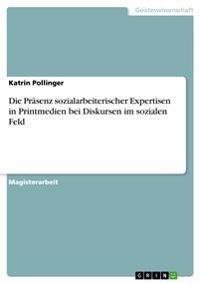 Prasenz Sozialarbeiterischer Expertisen in Printmedien Bei Diskursen Im Sozialen Feld