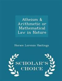 Atheism & Arithmetic or Mathematical Law in Nature - Scholar's Choice Edition