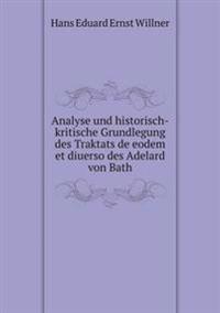 Analyse Und Historisch-Kritische Grundlegung Des Traktats de Eodem Et Diuerso Des Adelard Von Bath