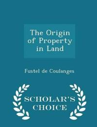 The Origin of Property in Land - Scholar's Choice Edition