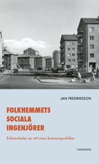 Folkhemmets sociala ingenjörer : erfarenheter av att vara kommunpolitiker
