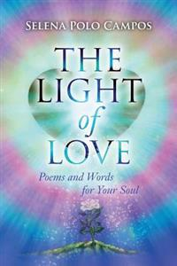 The Light of Love: Poems and Words for Your Soul