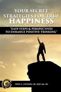 Your Secret Strategies for True Happiness