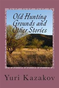 Old Hunting Grounds and Other Stories: Volume Two