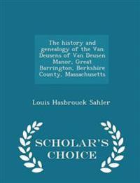 The History and Genealogy of the Van Deusens of Van Deusen Manor, Great Barrington, Berkshire County, Massachusetts - Scholar's Choice Edition