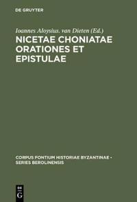 Nicetae Choniatae Orationes Et Epistulae