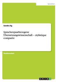 Sprachenpaarbezogene Ubersetzungswissenschaft - Stylistique Comparee