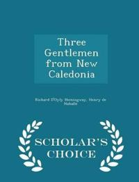Three Gentlemen from New Caledonia - Scholar's Choice Edition